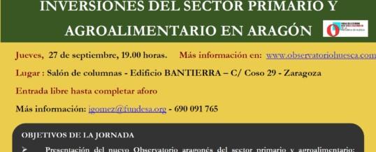 """JORNADA """"OPORTUNIDADES Y DESAFÍOS DE LAS NUEVAS INVERSIONES DEL SECTOR PRIMARIO Y AGROALIMENTARIO EN ARAGÓN"""""""
